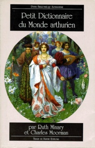 Charles Moorman et Ruth Minary - Petit dictionnaire du monde arthurien.