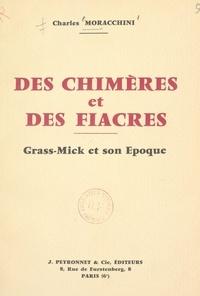 Charles Moracchini - Des chimères et des fiacres - Grass-Mick et son époque.