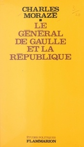 Charles Morazé - Le général de Gaulle et la République - Ou La République ne civilise plus.
