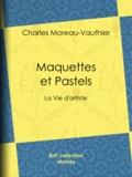 Charles Moreau-Vauthier - Maquettes et Pastels - La Vie d'artiste.