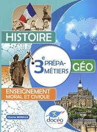 Charles Morelle - Histoire-Géo Enseignement moral et civique 3e Prépa-métiers.
