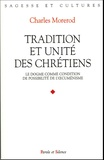 Charles Morerod - Tradition et unité des chrétiens - Le dogme comme condition de possibilité de l'oecuménisme.