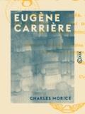 Charles Morice - Eugène Carrière - L'homme et sa pensée, l'artiste et son œuvre.