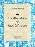 Charles Morice et  Ligaran - La littérature de tout à l'heure.