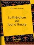Charles Morice - La littérature de tout à l'heure.