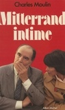 Charles Moulin - Mitterrand intime.