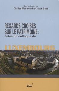Charles Moumouni et Claude Dubé - Regards croisés sur le patrimoine : actes du colloque de Luxembourg.