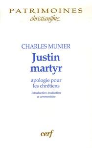 Charles Munier - Justin martyr - Apologie pour les chrétiens. Introduction, traduction et commentaire.