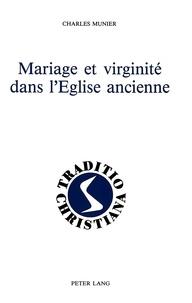 Charles Munier - Mariage et virginité dans l'Eglise ancienne - (Ier - IIIe siècles).