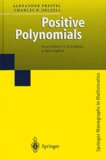 Charles-N Delzell et Alexander Prestel - Positive Polynomials. - From Hilbert's 17th Problem to Real Algebra.