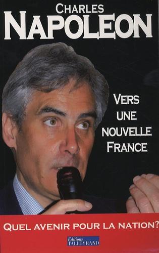 Charles Napoléon - Vers une nouvelle France.
