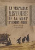 Charles Neider - La Véritable Histoire de la mort d'Henry Jones.