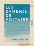 Charles Nisard - Les Ennemis de Voltaire - L'abbé Desfontaines, Fréron, La Beaumelle.