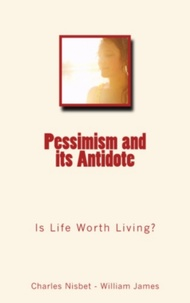 Charles Nisbet et William James - Pessimism and its Antidote - Is Life Worth Living?.