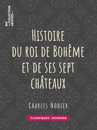 Charles Nodier et Tony Johannot - Histoire du roi de Bohême et de ses sept châteaux.