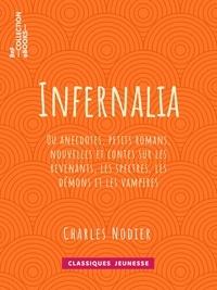 Charles Nodier - Infernalia - ou anecdotes, petits romans, nouvelles et contes sur les revenants, les spectres, les démons et les vampires.