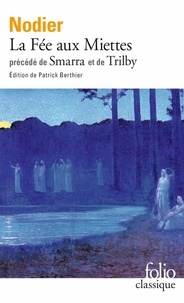 Charles Nodier - La Fée aux miettes - (précédé de) Smarra, (et de) Trilby.