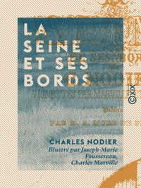 Charles Nodier et Joseph-Marie Foussereau - La Seine et ses bords.