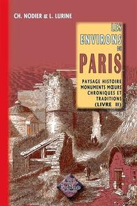 Charles Nodier et Louis Lurine - Les environs de Paris - Paysage, histoire, monuments, moeurs, chroniques & traditions Tome 2.