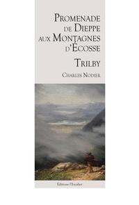 Charles Nodier - Promenade de Dieppe aux Montagnes d'Écosse - Trilby.