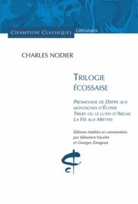 Charles Nodier - Trilogie écossaise - Promenade de Dieppe aux montagnes d'Ecosse. Trilby, ou le lutin d'Argail. La Fée aux Miettes..