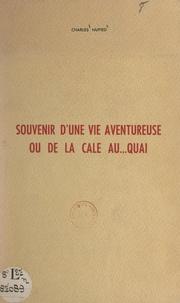 Charles Nupied - Souvenir d'une vie aventureuse - Ou De la cale au... quai.