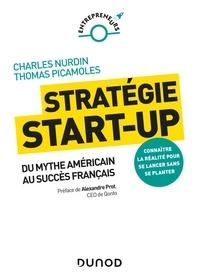 Charles Nurdin et Thomas Picamoles - Stratégie start-up - Du mythe américain au succès français.