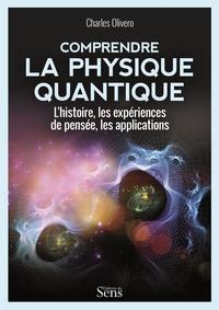 Charles Olivero - Comprendre la physique quantique.