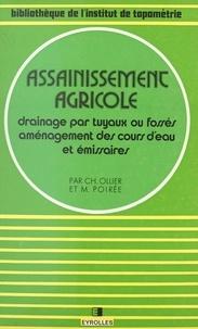 Charles Ollier et Maurice Poirée - Assainissement agricole - Drainage par tuyaux ou fossés, aménagement des cours d'eau et émissaires.