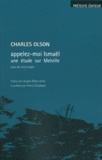 Charles Olson - Appelez-moi Ismaël - Une étude sur Melville.