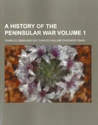 Charles Oman et Charles William Chadwick Oman - A History of the Peninsular War - Volume 1.