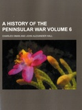 Charles Oman et John Alexander Hall - A History of the Peninsular War - Volume 6.