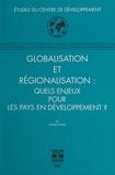 Charles Oman et  Centre de développement de l'O - Globalisation et régionalisation : quels enjeux pour les pays en développement ?.
