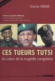 Charles Onana - Ces tueurs Tutsi - Au coeur de la tragédie congolaise.