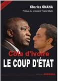 Charles Onana - Côte d'Ivoire - Le coup d'Etat.