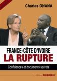 Charles Onana - France-Côte d'Ivoire : la rupture.