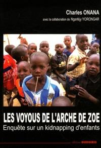 Charles Onana - Les voyous de l'Arche de Zoé - Enquête sur un kidnapping d'enfants.
