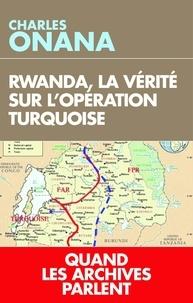 Charles Onana - Rwanda, la vérité sur l'opération Turquoise - Quand les archives parlent enfin.