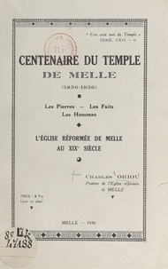 Charles Oriou et A. N. Bertrand - Centenaire du temple de Melle, 1836-1936 - Les pierres, les faits, les hommes, l'Église réformée de Melle au XIXe siècle.