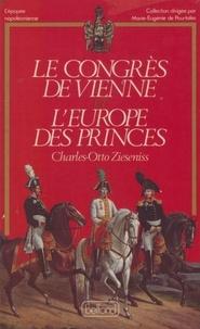 Charles-Otto Zieseniss - Le Congrès de Vienne ou l'Europe des princes.