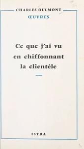 Charles Oulmont et André Dignimont - Ce que j'ai vu en chiffonnant la clientèle.
