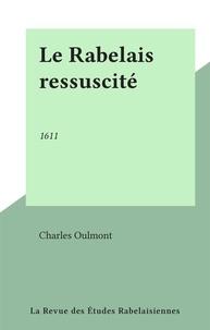 Charles Oulmont - Le Rabelais ressuscité - 1611.