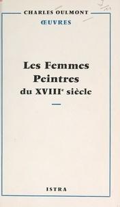 Charles Oulmont - Les femmes peintres du XVIIIe siècle.