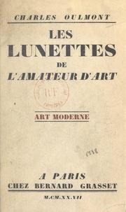 Charles Oulmont et Paule Petitjean - Les lunettes de l'amateur d'art (2) - L'art moderne.