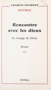 Charles Oulmont - Rencontre avec les dieux - Le voyage de Grèce.