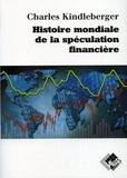 Charles-P Kindleberger - Histoire mondiale de la spéculation financière.
