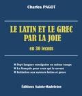 Charles Pagot - Le latin et le grec par la joie en 30 leçons.