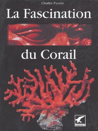 Charles Paolini - La fascination du corail.