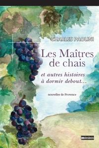 Charles Paolini - Les Maîtres de chais et autres histoires à dormir debout.