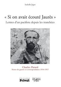 """Charles Patard - """"Si on avait écouté Jaurès"""" - Lettres d'un pacifiste depuis les tranchées."""